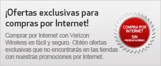 Ofertas exclusivas para compras por Internet! Comprar por Internet con Verizon Wireless es fcil y seguro. Obtn ofertas exclusivas que no encontrars en las tiendas con nuestras promociones por Internet.
